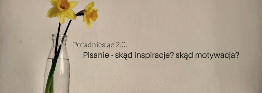 skad brac inspiracje i motywacje do pisania - Poradniesiąc 2.0.