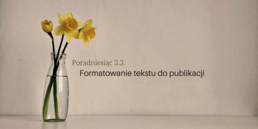 formatowanie tekstu i jego przygotowanie do publikacji - jak sformatowac teskt - poradniesiac 3.3.