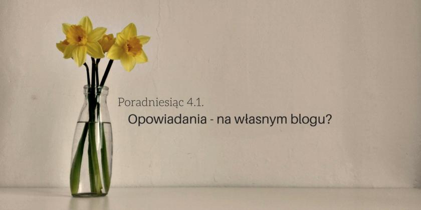 publikowanie opowiadan na wlasnym blogu - poradniesiac 4.1.